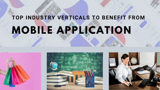 Top 3 Industry Verticals to Benefit from Mobile App Development